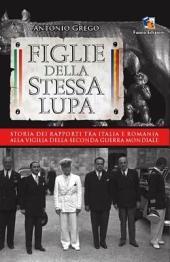 Figlie della stessa lupa: storia dei rapporti tra Italia e Romania alla vigilia della Seconda Guerra mondiale