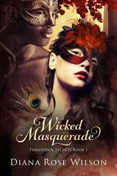 Wicked Masquerade: Forbidden Secrets, Book 1