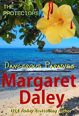 Dangerous Paradise  The Protectors  Book 3