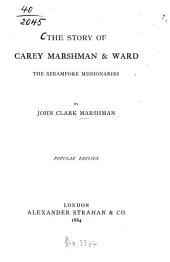 The story of Carey, Marshman and Ward: The serampore Missionaries. By John Clark Marshman
