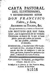 Carta pastoral del Ilustrissimo y Reverendissimo Señor Don Francisco Valero y Losa ... en que manifiesta a todos sus subditos los motivos que hay para temer que la ignorancia de las verdades christianas es mayor de lo que se hace juicio, para que todos, en quanto les sea posible, soliciten el remedio
