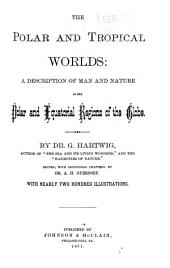 The Polar and Tropical Worlds: A Description of Man and Nature in the Polar and Equatorial Regions of the Globe