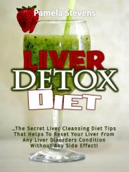 Liver Detox Diet  The Secret Liver Cleansing Diet Tips That     PDF
