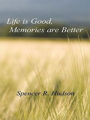 Life Is Good  Memories Are Better
