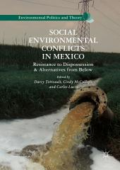 Social Environmental Conflicts in Mexico: Resistance to Dispossession and Alternatives from Below