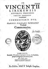 In Vincentii Lirinensis adversus profanas omnium haereseon novationes commonitoria duo Joannis Filesaci,... commentarius