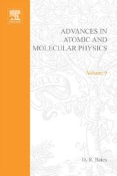 Advances in Atomic and Molecular Physics: Volume 9