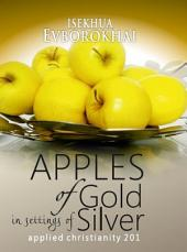 Apples of Gold in Settings of Silver: Applied Christianity 201