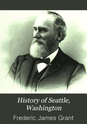 History of Seattle, Washington: With Illustrations and Biographical Sketches of Some of Its Prominent Men and Pioneers ...