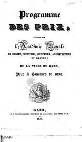 Programme des prix, proposés par l'Académie royale de dessin, peinture, sculpture, architecture et gravure de la ville de Gand, pour le concours de 1835