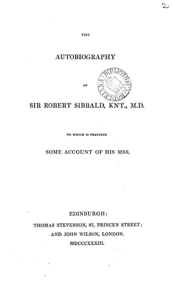 The autobiography of sir Robert Sibbald