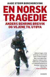 En norsk tragedie: Anders Behring Breivik og vejene til Utøya
