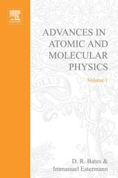 Advances in Atomic and Molecular Physics: Volume 1