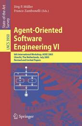 Agent-Oriented Software Engineering VI: 6th International Workshop, AOSE 2005, Utrecht, The Netherlands, July 25, 2005. Revised and Invited Papers