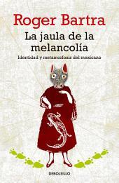 La jaula de la melancolía: Identidad y metamorfosis del mexicano
