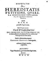 Disp. de hereditatis petitione, querela inofficiosi testamenti et quarta legitimaria