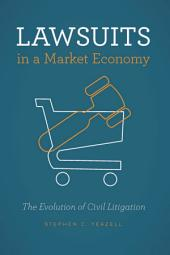 Lawsuits in a Market Economy: The Evolution of Civil Litigation