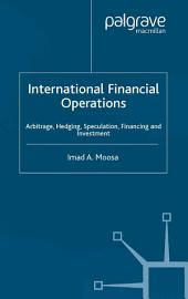 International Financial Operations: Arbitrage, Hedging, Speculation, Financing and Investment