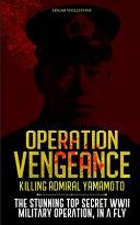 Operation Vengeance   Killing Admiral Yamamoto PDF