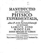 Manuductio Ad Collegia Physico-Experimentalia: In Alma & Archi-Episcopali Universitate Salisburgensi, Labente Anno M.DCC.LIII. Diebus Mercurii Et Sabbati Instituenda