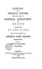 Copies of Original Letters from the Army of General Bonaparte in Egypt, Intercepted by the Fleet Under the Command of Admiral Lord Nelson. With an English Translation: Volume 1
