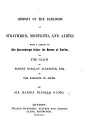 History of the Earldoms of Strathern, Monteith, and Airth. With a report of the proceedings before the House of Lords, on the claim of R. B. Allardice ... to the Earldom of Airth