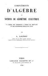 Compléments d'algèbre et notions de géométrie analytique à l'usage des candidats à l'École de Saint-Cyr et aux différentes écoles de l'état