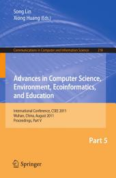 Advances in Computer Science, Environment, Ecoinformatics, and Education, Part V: International Conference, CSEE 2011, Wuhan, China, August 21-22, 2011. Proceedings, Part 5