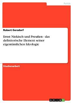 Ernst Niekisch und Preu  en   das definitorische Element seiner eigent  mlichen Ideologie PDF