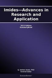 Imides—Advances in Research and Application: 2013 Edition: ScholarlyBrief