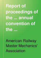 Report of Proceedings of the ... Annual Convention of the American Railway Master Mechanics' Association: Volume 49