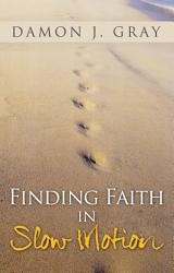 Finding Faith In Slow Motion Book PDF