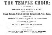 The Temple Choir: A Collection of Sacred and Secular Music, Comprising a Great Variety of Tunes, Anthems, Glees, Elementary Exercises and Social Songs, Suitable for Use in the Choir, the Singing School, and the Social Circle