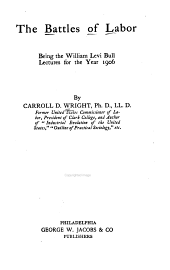The Battles of Labor: Being the William Levi Bull Lecture for the Year 1906, Volume 3