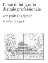 Corso di fotografia digitale professionale: Con guida all'acquisto