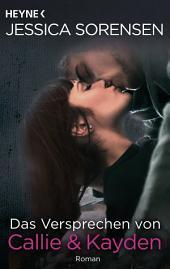 Das Versprechen von Callie & Kayden: Callie & Kayden 6 - Roman