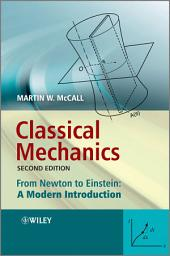 Classical Mechanics: From Newton to Einstein: A Modern Introduction, Edition 2