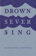 Drown/Sever/Sing