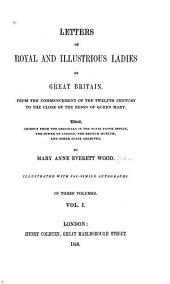Letters of Royal and Illustrious Ladies of Great Britain: From the Commencement of the Twelfth Century to the Close of the Reign of Queen Mary, Volume 1