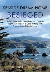 Seaside Dream Home Besieged: Scenic Preservation Mandates and Property Rights in Collision, a Case History, and Proposed Land-Use Reforms