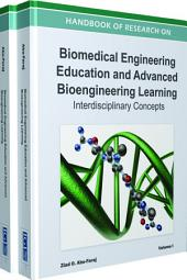 Handbook of Research on Biomedical Engineering Education and Advanced Bioengineering Learning: Interdisciplinary Concepts: Interdisciplinary Concepts, Volume 2