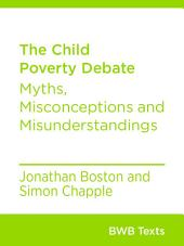The Child Poverty Debate: Myths, Misconceptions and Misunderstandings