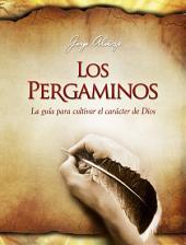 Los Pergaminos: La guía para cultivar el carácter de Dios