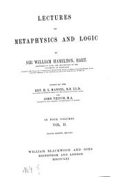 Lectures on Metaphysics and Logic: Edited by H. L. Mansel and John Veitch. In four volumes
