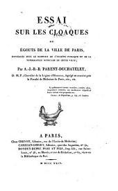 Essai sur les cloaques: ou, Egouts de la ville de Paris, envisagés sous le rapport de l'hygiène publique et de la topographie médicale de cette ville