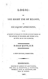 Logic: Or The Right Use of Reason in the Inquiry After Truth