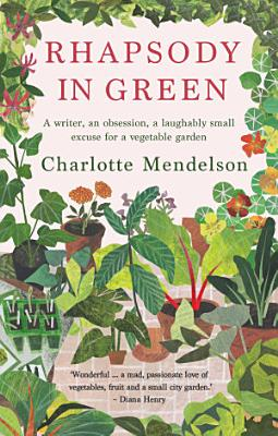 Rhapsody in Green  A Writer  an Obsession  a Laughably Small Excuse for a Vegetable Garden