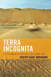 Terra Incognita: A Psychoanalyst Explores the Human Soul