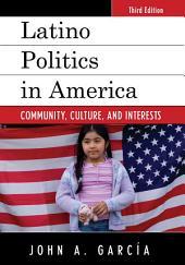 Latino Politics in America: Community, Culture, and Interests, Edition 3