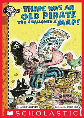 There Was an Old Pirate Who Swallowed a Map